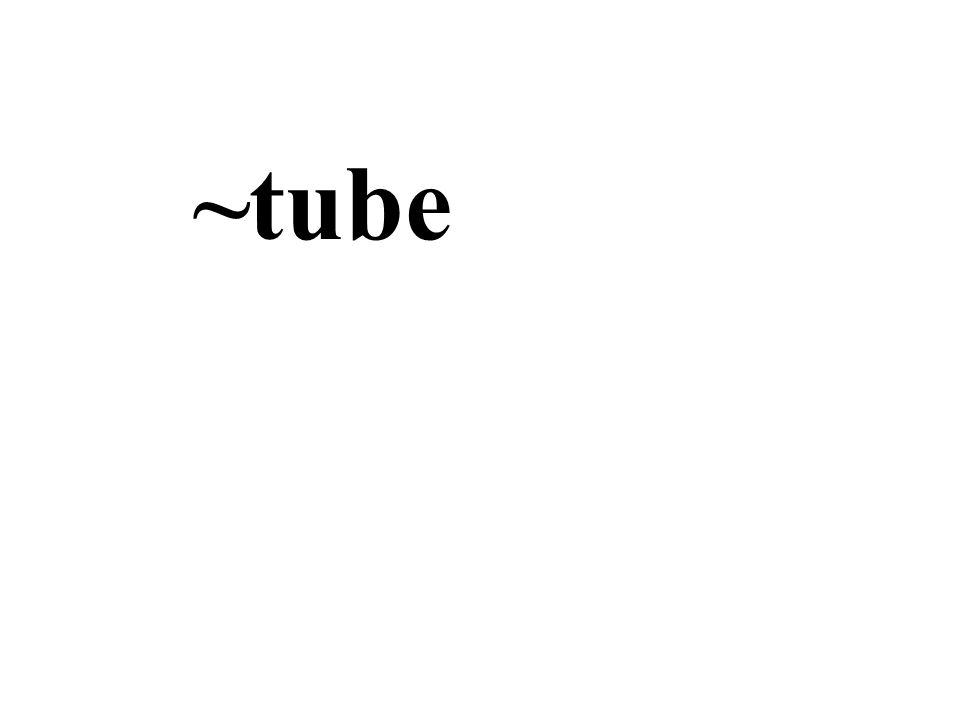 ~tube