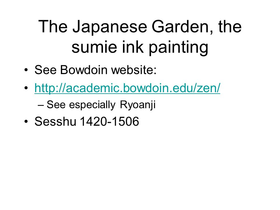 The Japanese Garden, the sumie ink painting See Bowdoin website: http://academic.bowdoin.edu/zen/ –See especially Ryoanji Sesshu 1420-1506