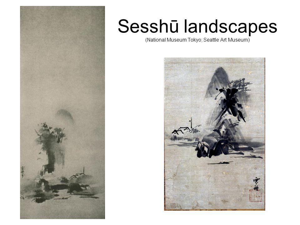 Sesshū landscapes (National Museum Tokyo; Seattle Art Museum)