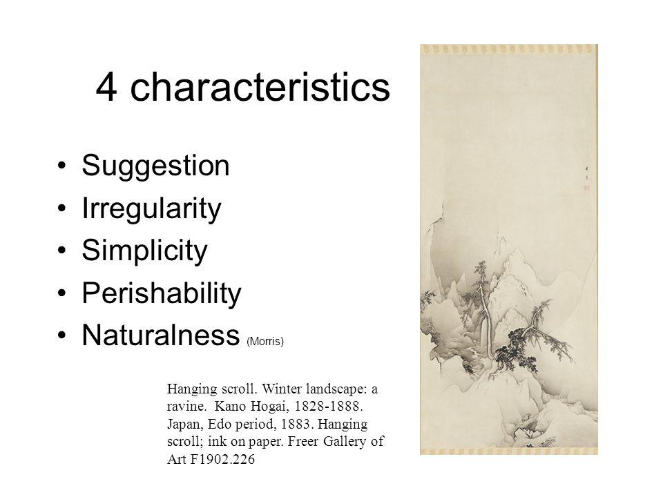 4 characteristics Suggestion Irregularity Simplicity Perishability Naturalness (Morris) Hanging scroll. Winter landscape: a ravine. Kano Hogai, 1828-1