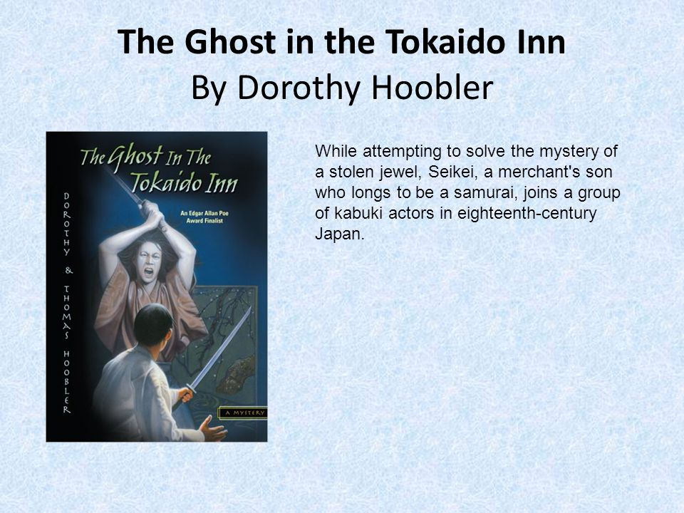 The Ghost in the Tokaido Inn By Dorothy Hoobler While attempting to solve the mystery of a stolen jewel, Seikei, a merchant s son who longs to be a samurai, joins a group of kabuki actors in eighteenth-century Japan.