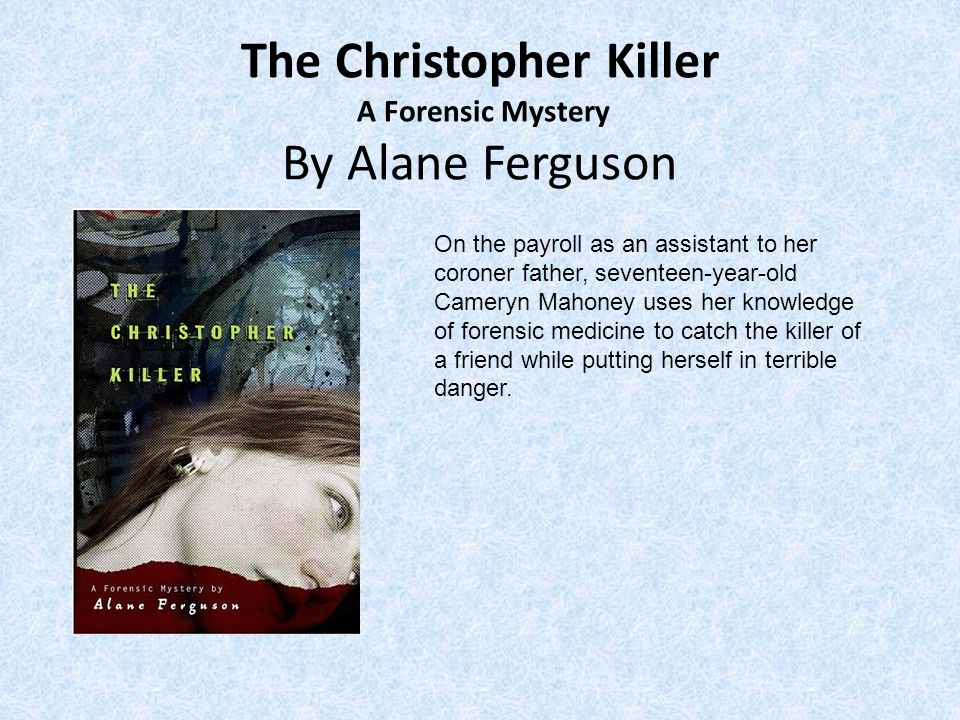 On the payroll as an assistant to her coroner father, seventeen-year-old Cameryn Mahoney uses her knowledge of forensic medicine to catch the killer of a friend while putting herself in terrible danger.