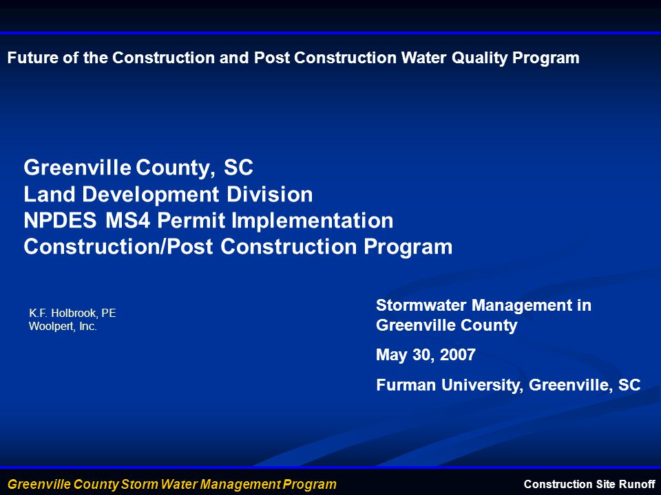 Greenville County Storm Water Management Program Greenville County, SC Land Development Division NPDES MS4 Permit Implementation Construction/Post Construction Program K.F.
