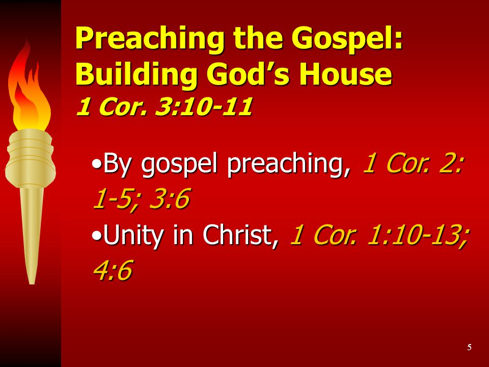 5 Preaching the Gospel: Building God's House 1 Cor. 3:10-11 By gospel preaching, 1 Cor. 2: 1-5; 3:6By gospel preaching, 1 Cor. 2: 1-5; 3:6 Unity in Ch