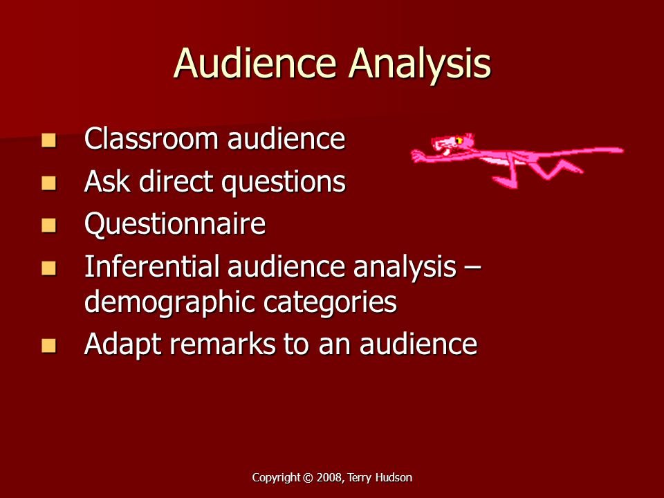 Copyright © 2008, Terry Hudson Audience Analysis Classroom audience Classroom audience Ask direct questions Ask direct questions Questionnaire Questio