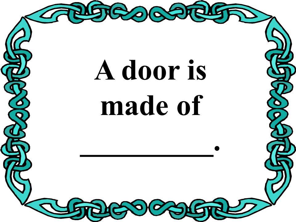 A door is made of _________.
