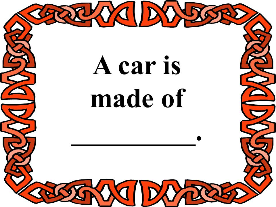 A car is made of _________.