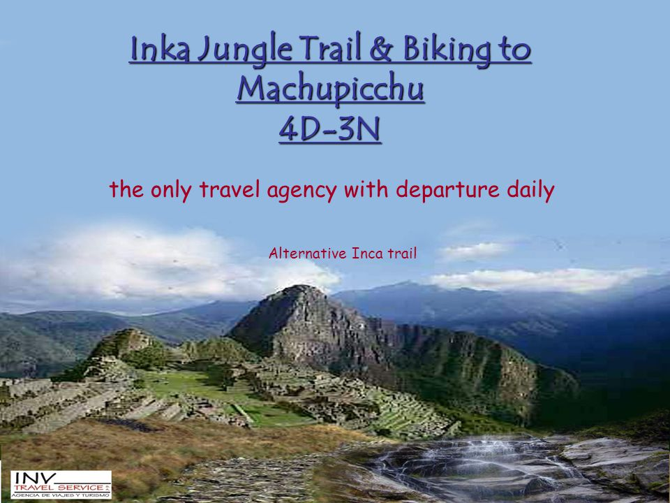 Inka Jungle Trail & Biking to Machupicchu 4D-3N the only travel agency with departure daily Alternative Inca trail