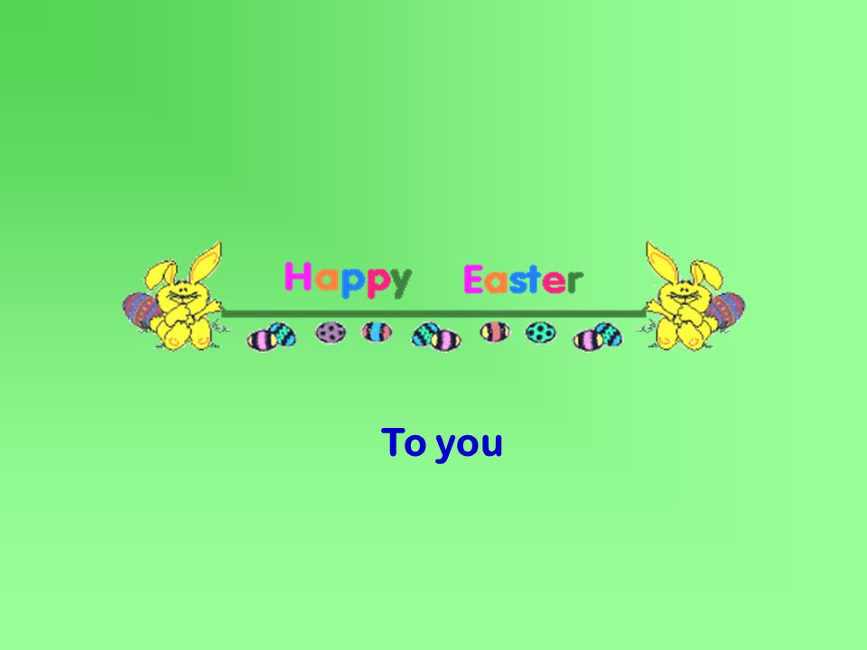To you