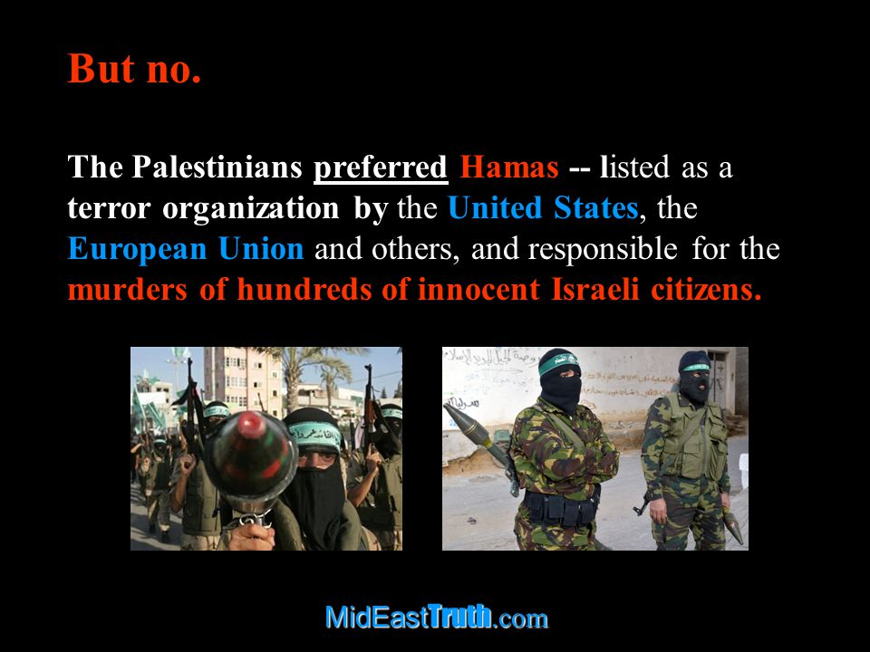 MidEast Truth.com Some of Hamas s popular support derives from the fact that, in addition to being a terror organization, it also provides social welfare services, such as health, education, and welfare.