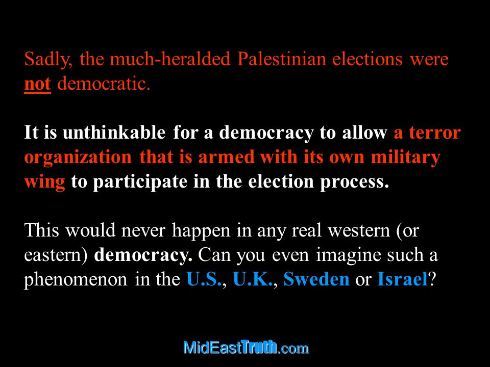 MidEast Truth.com Sadly, the much-heralded Palestinian elections were not democratic.