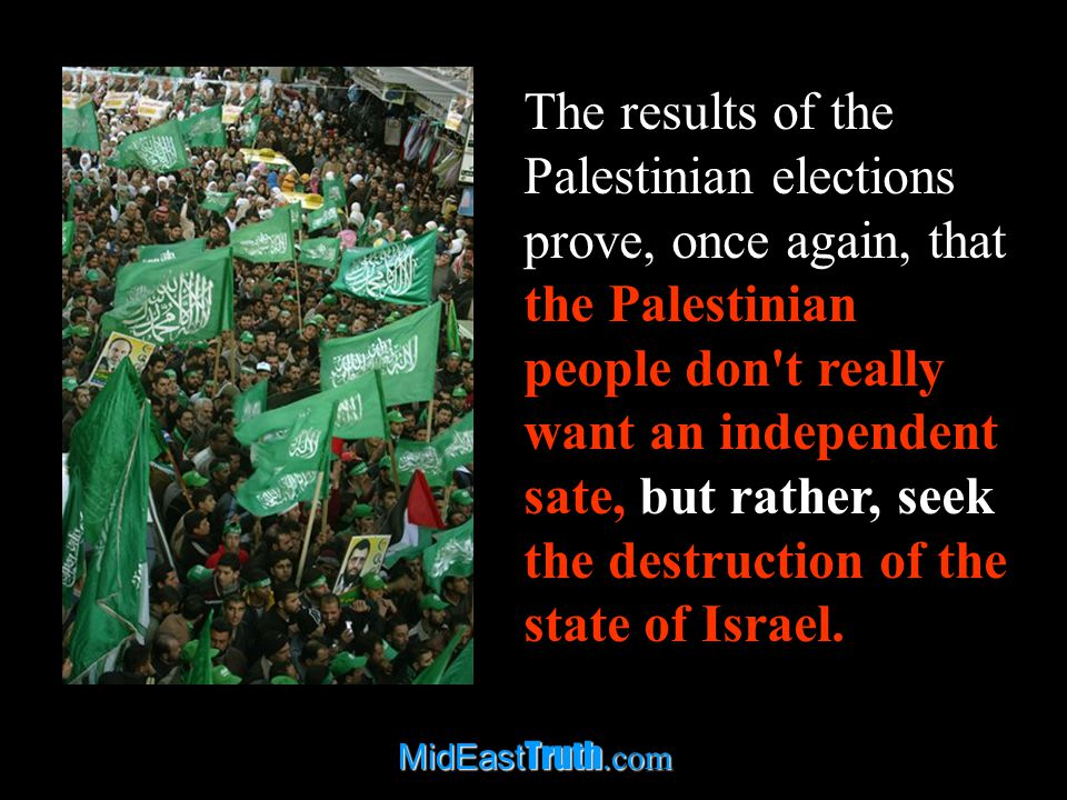 MidEast Truth.com Many analysts have noted that a lot of Palestinians voted for Hamas in order to punish Fatah – the organization that was in power for many years – for its corruption.