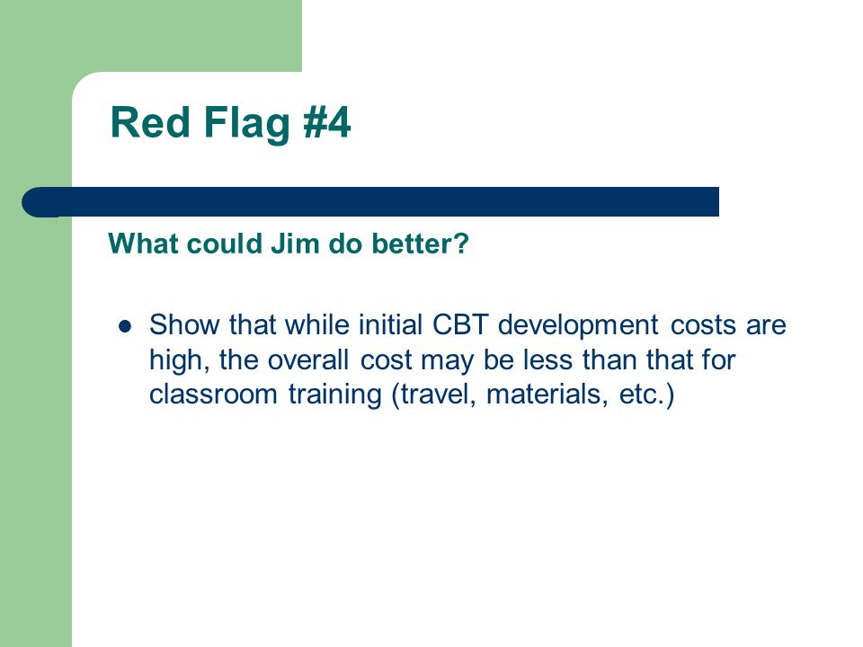 Red Flag #4 Committee does not understand how cost of CBT is typically high at the front end (design & development), but the recurring costs are reduced.
