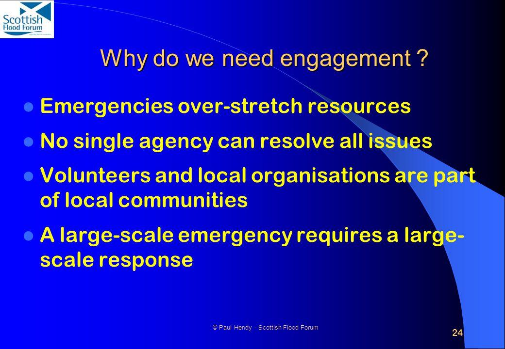 24 © Paul Hendy - Scottish Flood Forum Why do we need engagement .