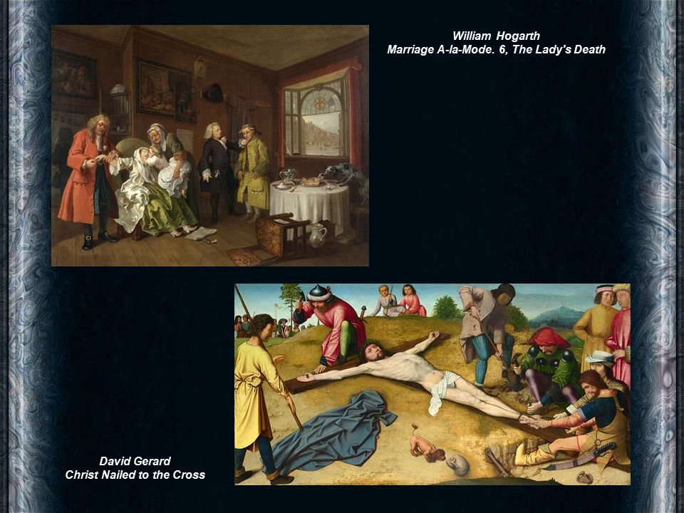 David Gerard Christ Nailed to the Cross William Hogarth Marriage A-la-Mode. 6, The Lady s Death