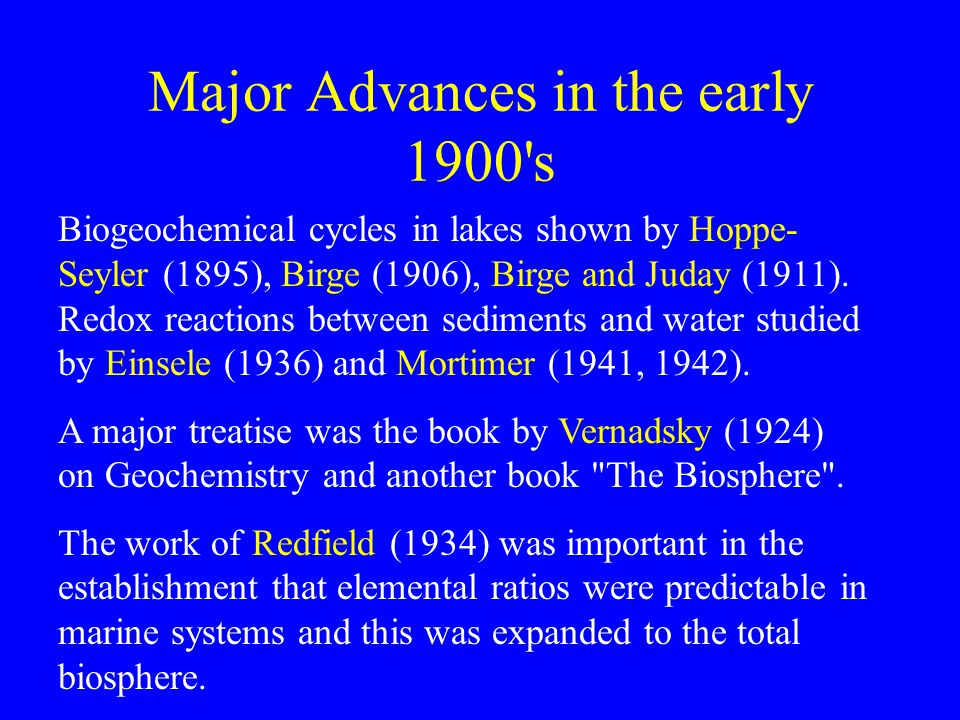 Major Advances in the early 1900's Biogeochemical cycles in lakes shown by Hoppe- Seyler (1895), Birge (1906), Birge and Juday (1911). Redox reactions