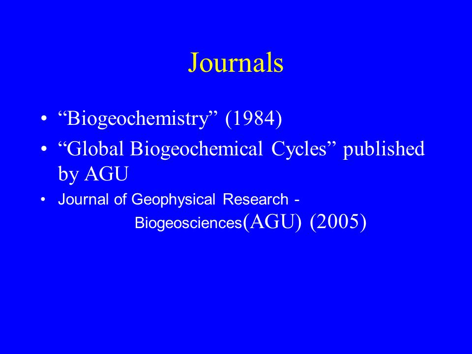 Journals Biogeochemistry (1984) Global Biogeochemical Cycles published by AGU Journal of Geophysical Research - Biogeosciences (AGU) (2005)