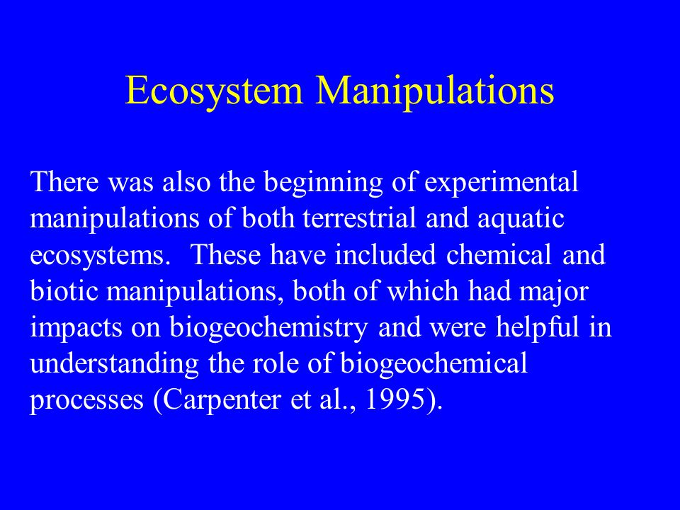 There was also the beginning of experimental manipulations of both terrestrial and aquatic ecosystems.