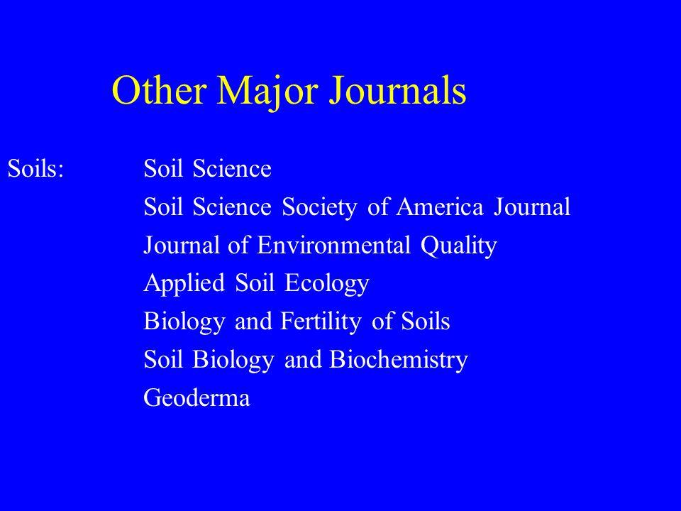 Other Major Journals Soils: Soil Science Soil Science Society of America Journal Journal of Environmental Quality Applied Soil Ecology Biology and Fer