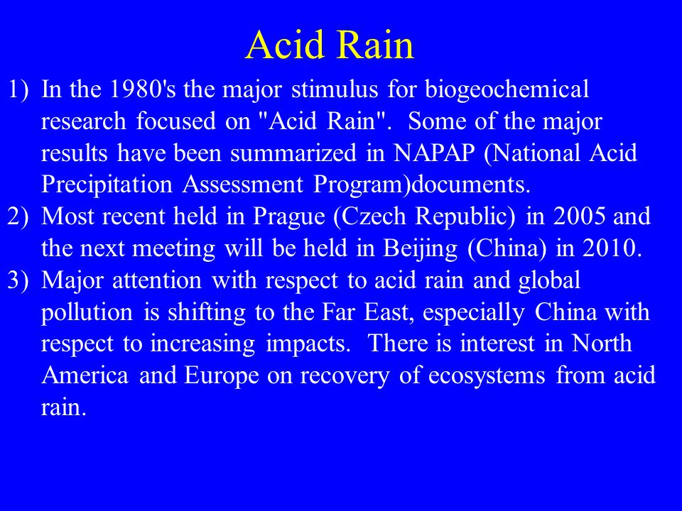 1)In the 1980 s the major stimulus for biogeochemical research focused on Acid Rain .