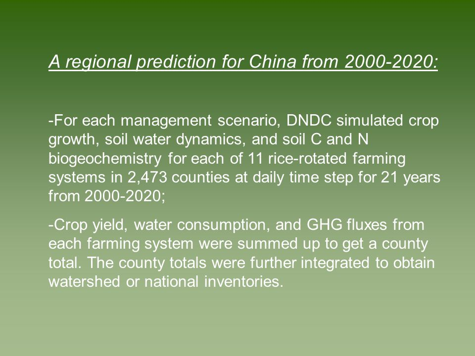 A regional prediction for China from 2000-2020: -For each management scenario, DNDC simulated crop growth, soil water dynamics, and soil C and N bioge