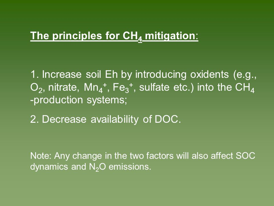 The principles for CH 4 mitigation: 1. Increase soil Eh by introducing oxidents (e.g., O 2, nitrate, Mn 4 +, Fe 3 +, sulfate etc.) into the CH 4 -prod