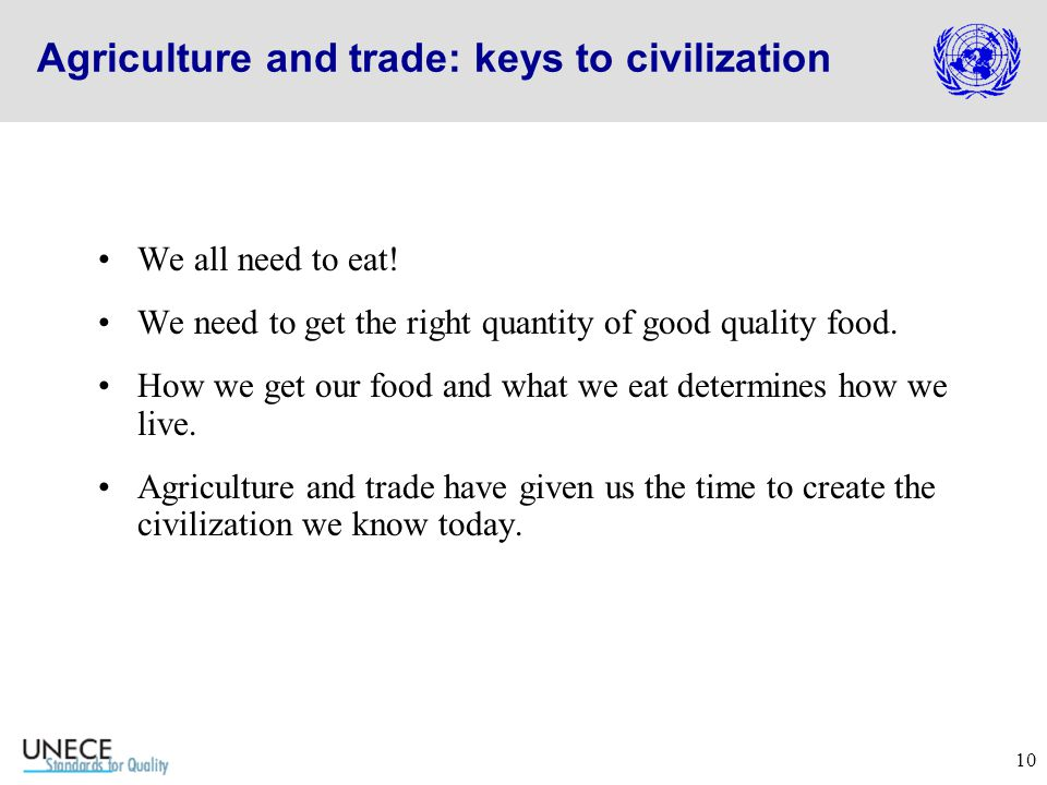 10 Agriculture and trade: keys to civilization We all need to eat.