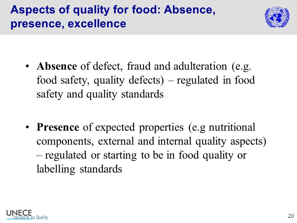 20 Aspects of quality for food: Absence, presence, excellence Absence of defect, fraud and adulteration (e.g.