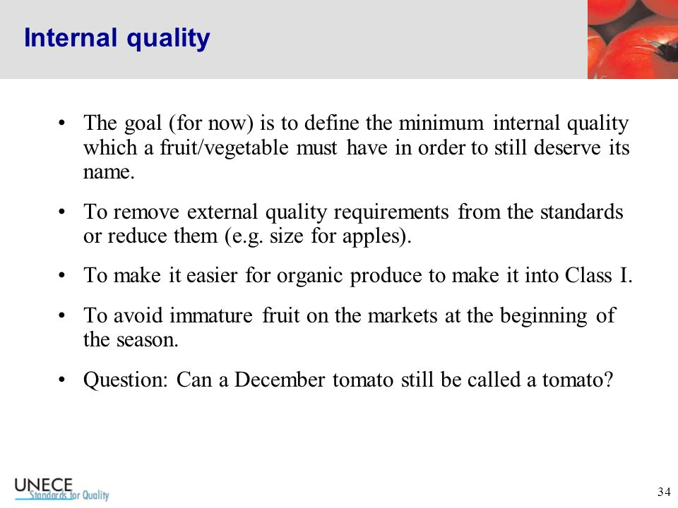 34 Internal quality The goal (for now) is to define the minimum internal quality which a fruit/vegetable must have in order to still deserve its name.