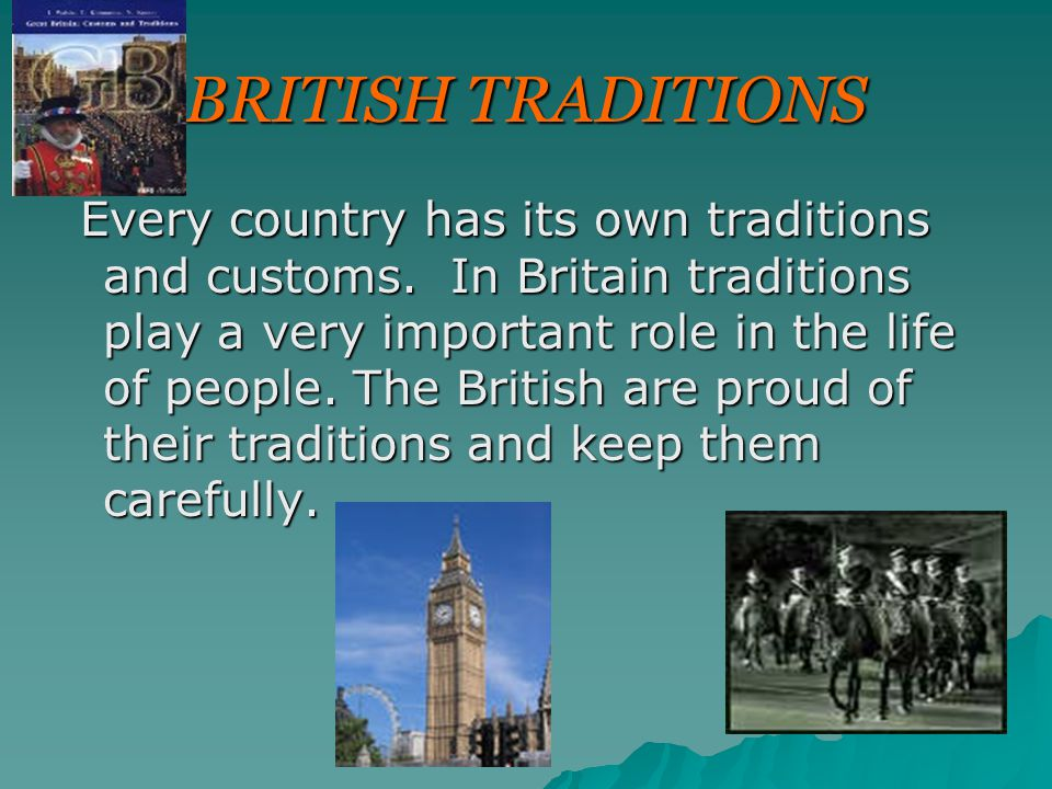Britain is full of culture and traditions which have been around for hundreds of years.