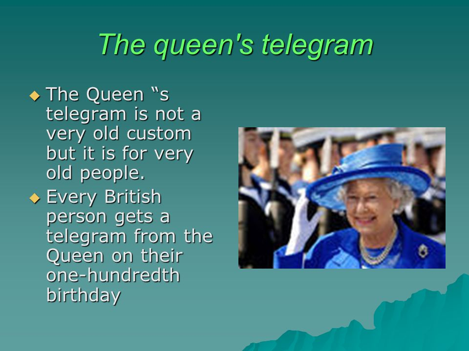 The queen s telegram  The Queen s telegram is not a very old custom but it is for very old people.