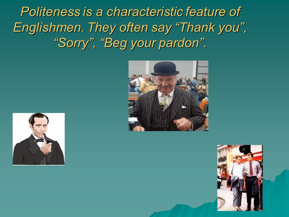 Politeness is a characteristic feature of Englishmen.