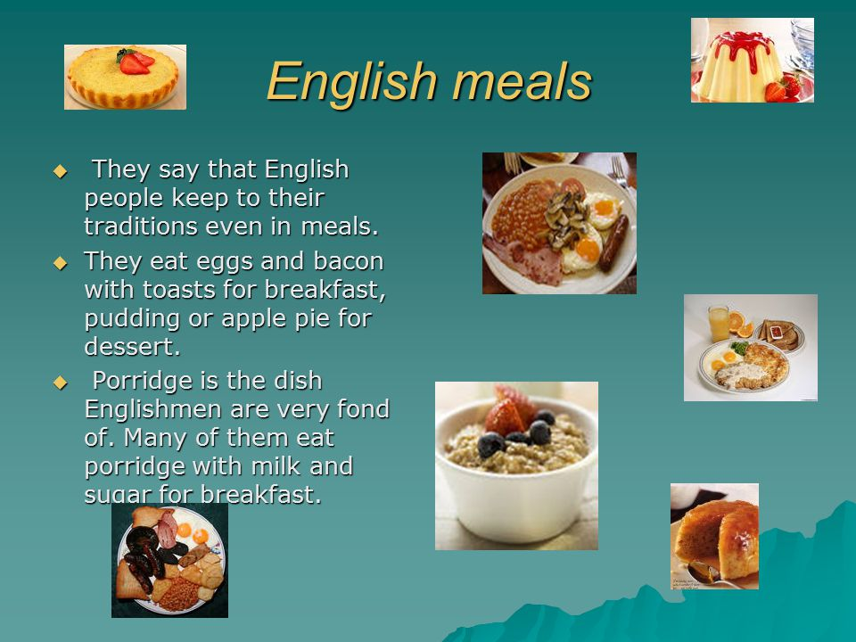 English meals  They say that English people keep to their traditions even in meals.