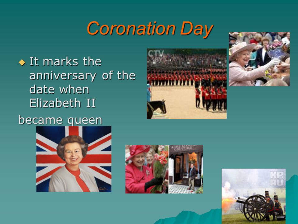Coronation Day  It marks the anniversary of the date when Elizabeth II became queen