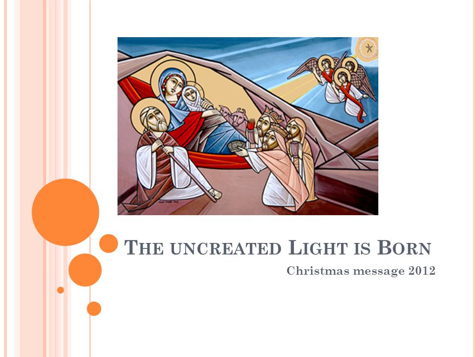 T HE UNCREATED L IGHT IS B ORN Christmas message 2012