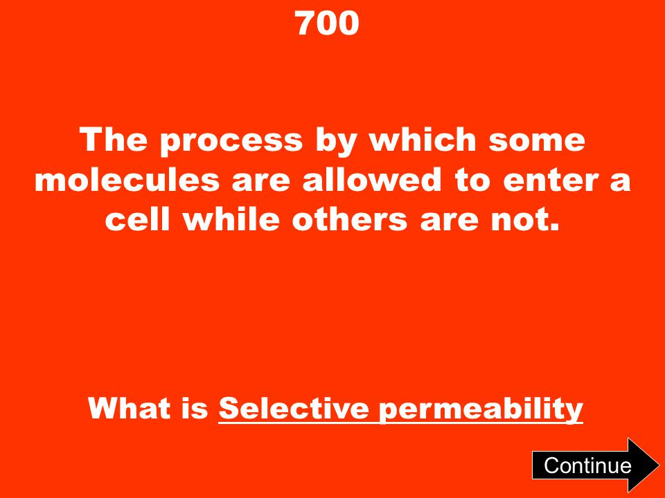700 The process by which some molecules are allowed to enter a cell while others are not. Continue What is Selective permeability