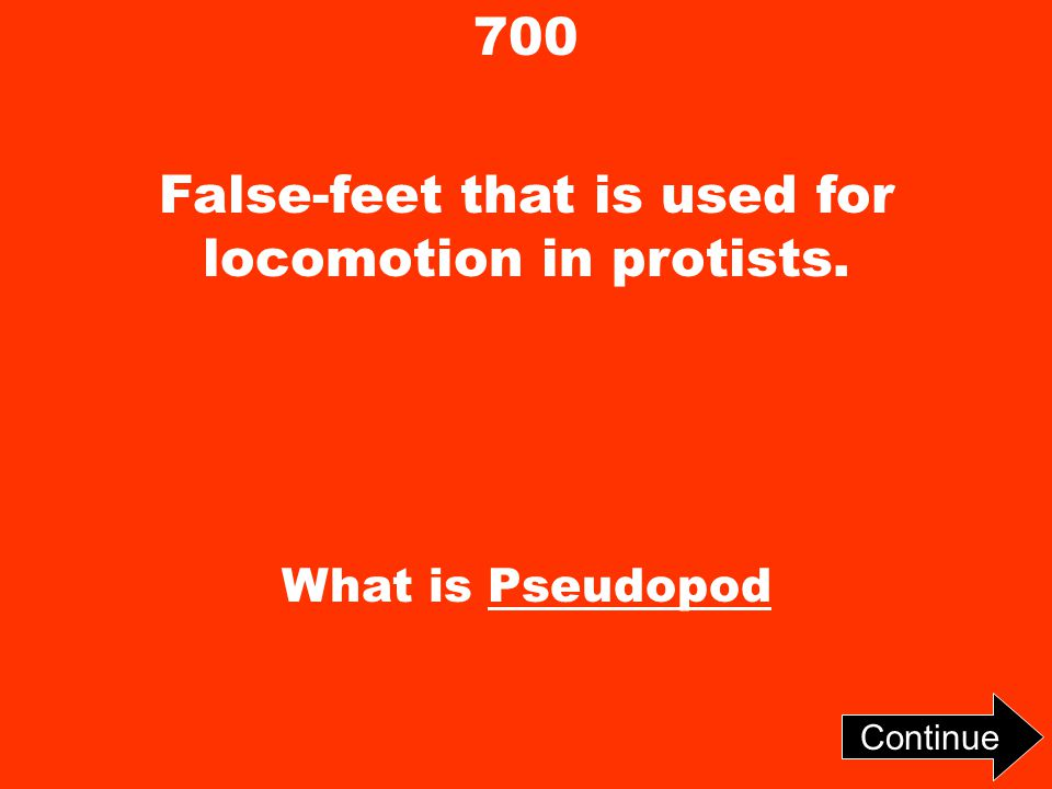 700 False-feet that is used for locomotion in protists. What is Pseudopod Continue