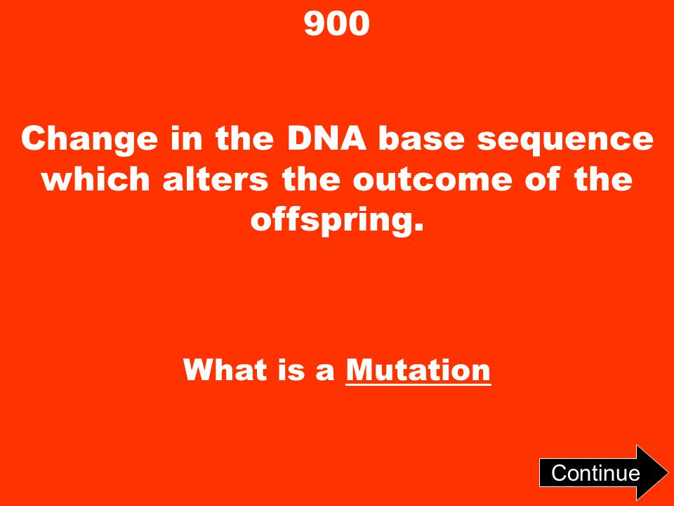 900 Change in the DNA base sequence which alters the outcome of the offspring.