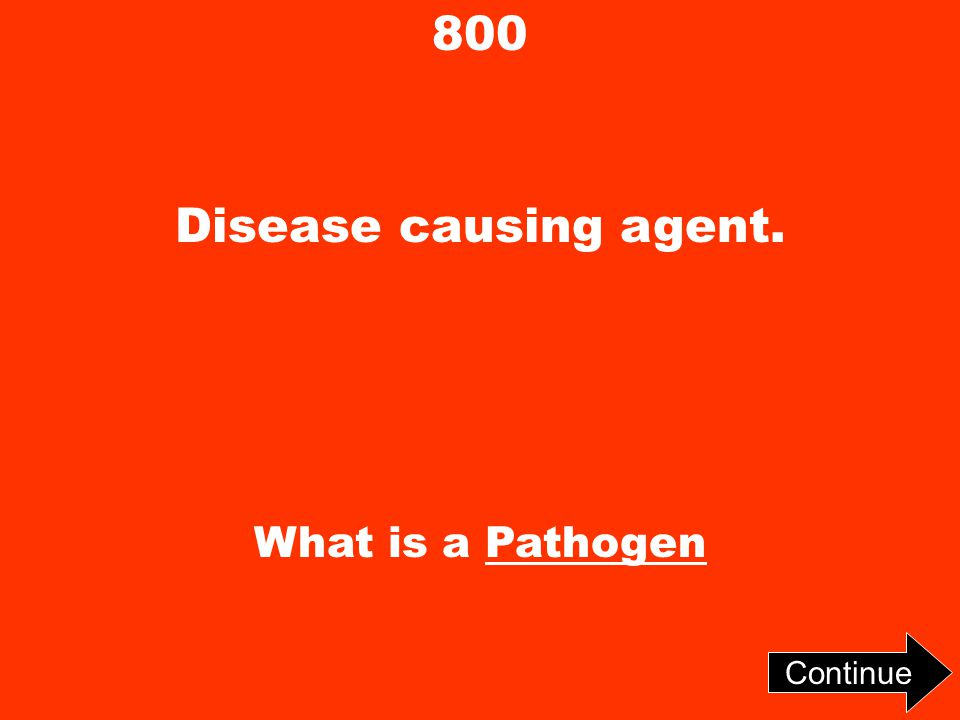 800 Disease causing agent. What is a Pathogen Continue