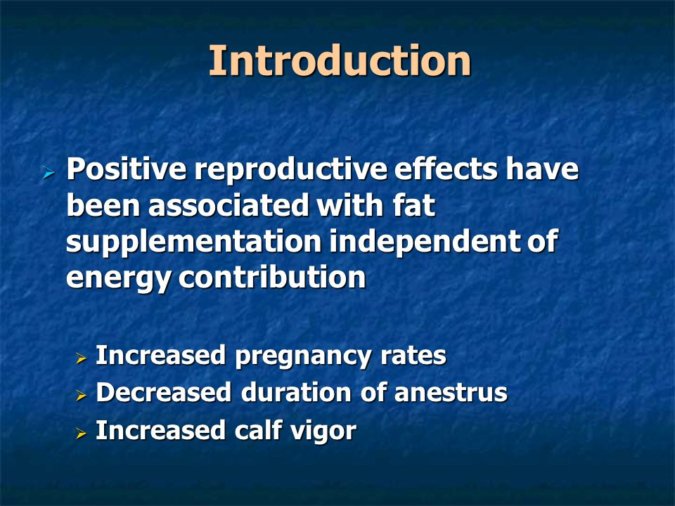Introduction  Positive reproductive effects have been associated with fat supplementation independent of energy contribution  Increased pregnancy ra