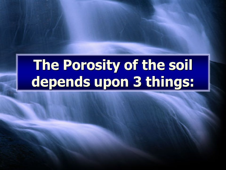 The Porosity of the soil depends upon 3 things:
