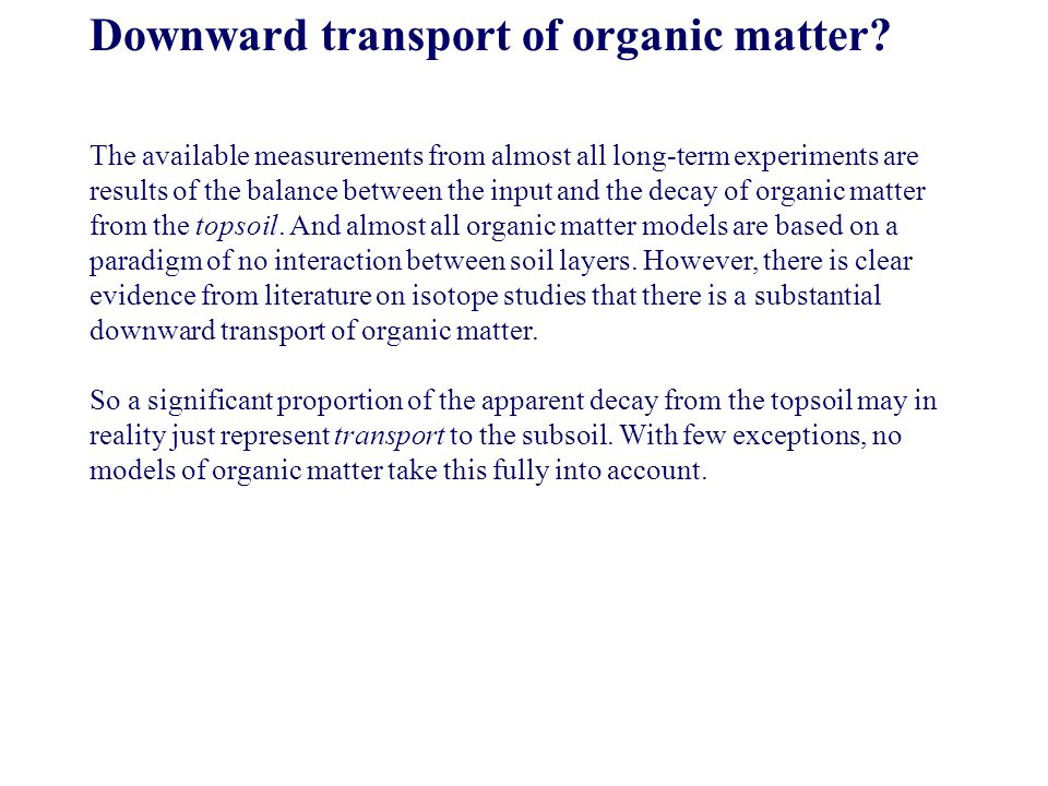 Downward transport of organic matter? The available measurements from almost all long-term experiments are results of the balance between the input an