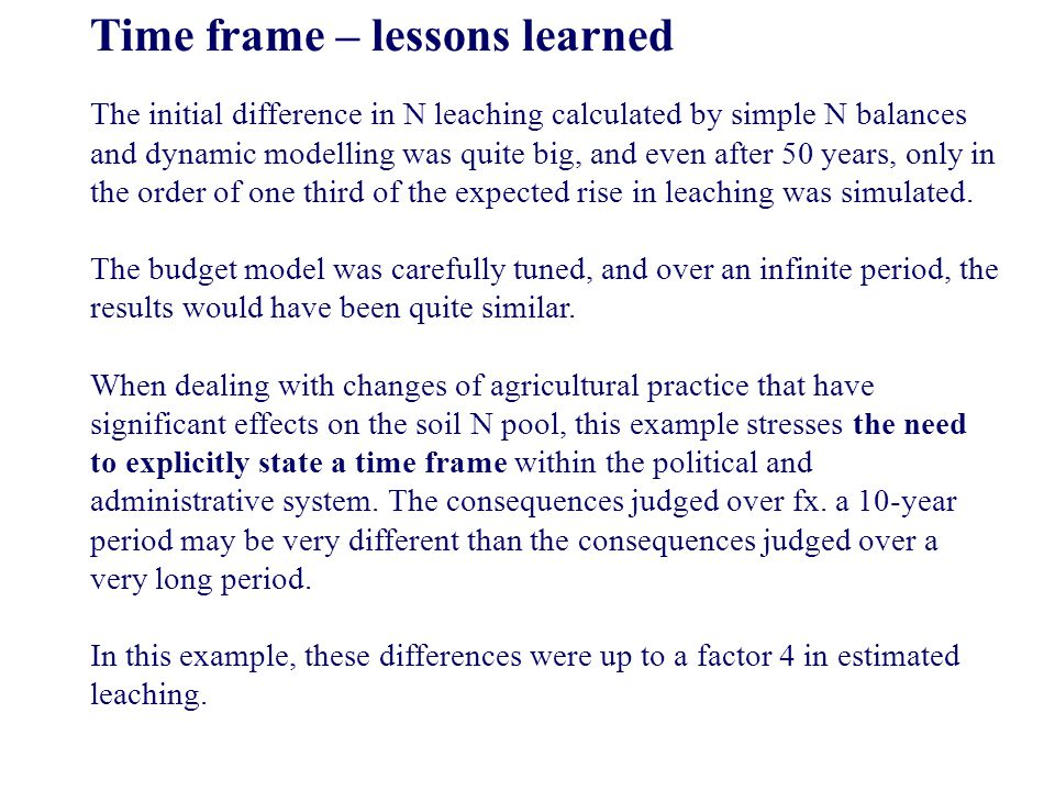 Time frame – lessons learned The initial difference in N leaching calculated by simple N balances and dynamic modelling was quite big, and even after