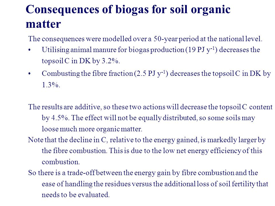 Consequences of biogas for soil organic matter The consequences were modelled over a 50-year period at the national level. Utilising animal manure for