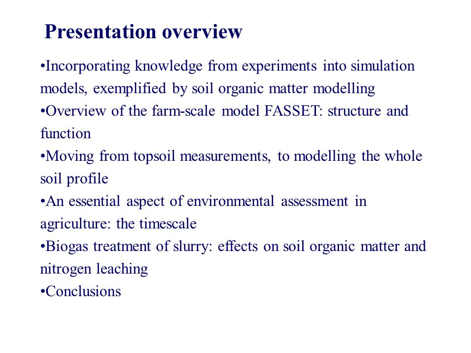 Presentation overview Incorporating knowledge from experiments into simulation models, exemplified by soil organic matter modelling Overview of the fa