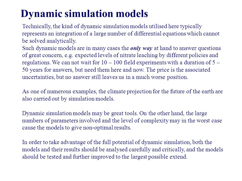 Dynamic simulation models Technically, the kind of dynamic simulation models utilised here typically represents an integration of a large number of di