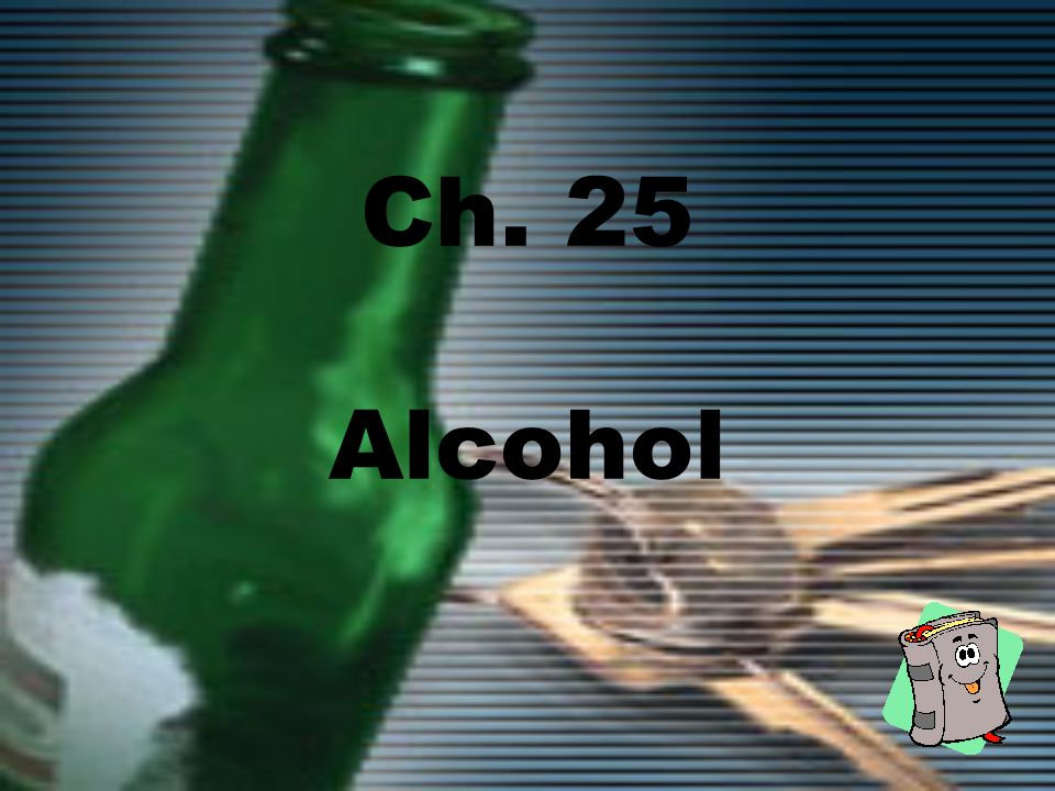 Ch. 25 Alcohol