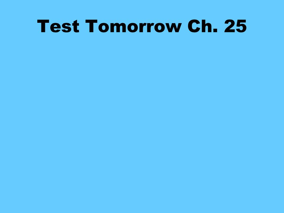 Test Tomorrow Ch. 25