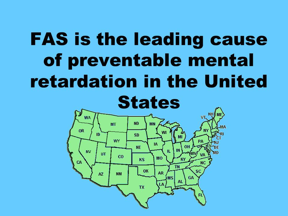 FAS is the leading cause of preventable mental retardation in the United States