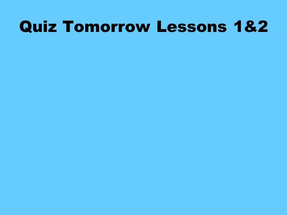 Quiz Tomorrow Lessons 1&2